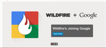 Google reportedly acquired Wildfire, but it's unlikely that marketers will notice many differences in the platform for the foreseeable future.