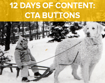 On the ninth day of content, web marketing gave to me: Nine calls to action.