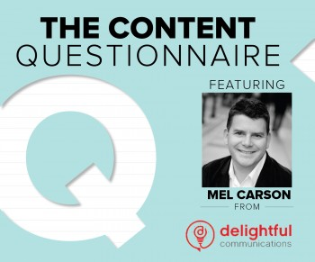 In this week's Content Questionnaire, we asked Mel Carson of Delightful Communications to give us his exclusive perspective on web marketing.