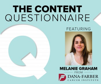 Melanie Graham, the Digital Content and Social Media Producer for the Dana-Farber Cancer Institute, shares her views on web marketing.