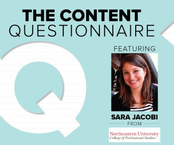 "In this Content Questionnaire, we're featuring Sara Jacobi, the manager of digital content at Northeastern's College of Professional Studies. Check it out to learn more about this multimedia storyteller and...  <a class=""excerpt-read-more"" href=""http://www.brafton.com/blog/content-questionnaire-sara-jacobi-northeastern-college-professional-studies/"" title=""Read The Content Questionnaire: Sara Jacobi, Northeastern College of Professional Studies"">Read more »</a>"