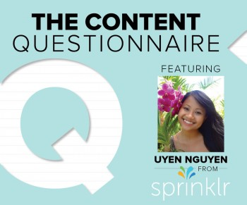Uyen Nguyen, Content Manager at Sprinklr shares her take on the digital marketing landscape, including her idea of a perfect piece of web content.