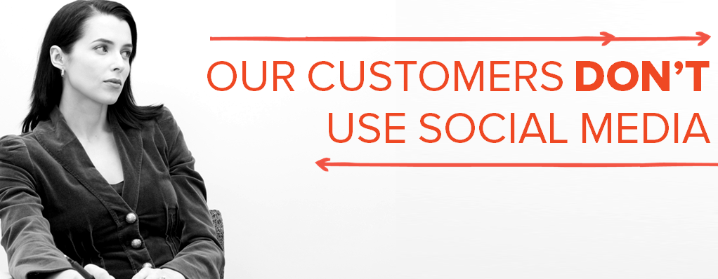 Customers don't use social media