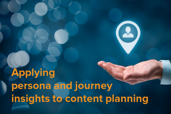 To get the most value from personas and buyer journeys, look for insights that apply not just to content creation, but also to your strategic content planning.