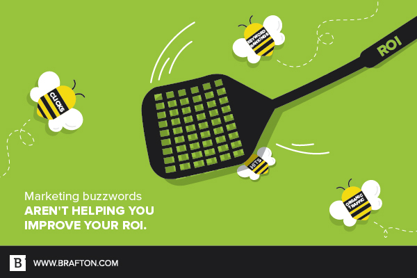 Marketing buzzwords aren't helping you improve your ROI.