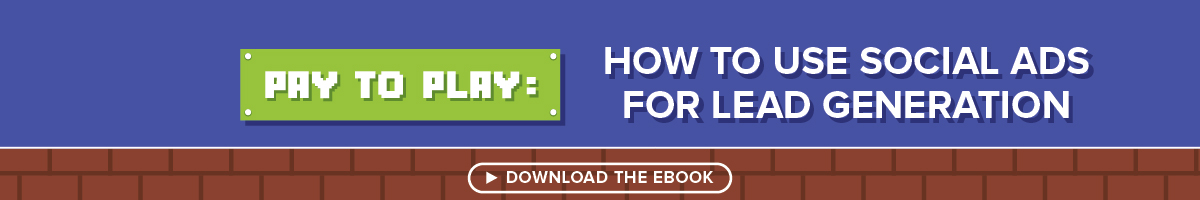 """Click to download our eBook, """"Pay to Play: How to Use Social Ads for Lead Generation"""