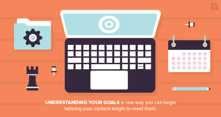 Understanding your content marketing goals is one way you can begin tailoring your blog post length to meet them.