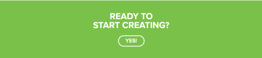 CTA: Ready to start creating? Yes!