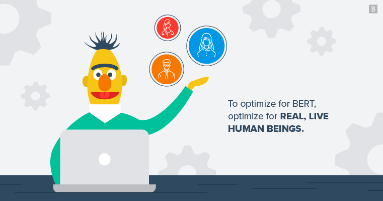 Write for real, live human beings to optimize for BERT.